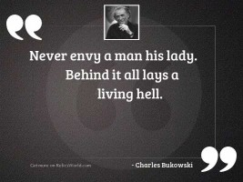 Never envy a man his