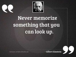 Never memorize something that you