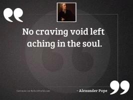 No craving void left aching