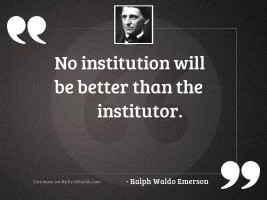 No institution will be better