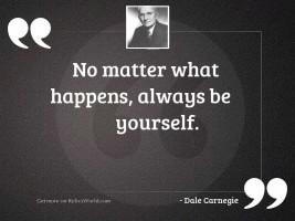 No matter what happens, always