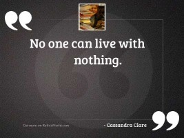 No one can live with