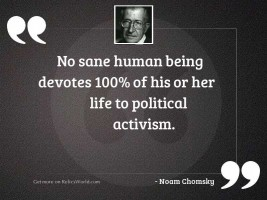 No sane human being devotes