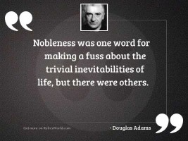 Nobleness was one word for