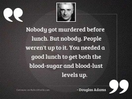 Nobody got murdered before lunch