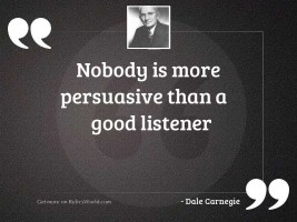 Nobody is more persuasive than
