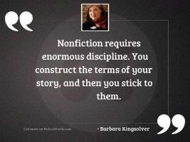 Nonfiction requires enormous discipline. You