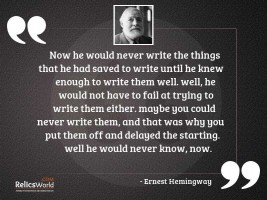 Now he would never write