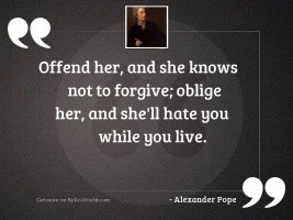 Offend her, and she knows