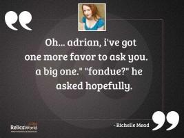 Oh Adrian Ive got one