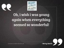 Oh, I wish I was