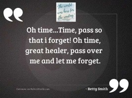 Oh time...time, pass so
