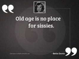 Old age is no place