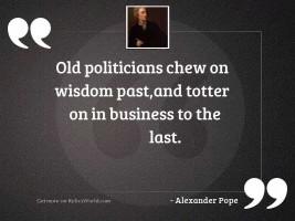Old politicians chew on wisdom
