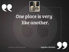 One place is very like