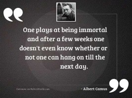 One plays at being immortal
