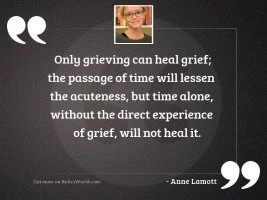 only grieving can heal grief;