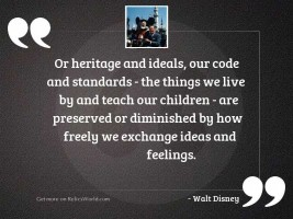 Or heritage and ideals, our
