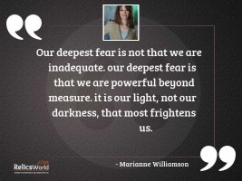 Our deepest fear is not