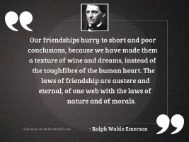 Our friendships hurry to short