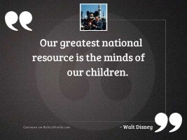 Our greatest national resource is