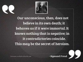 Our unconscious, then, does not