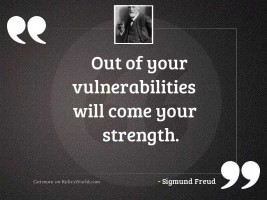Out of your vulnerabilities will