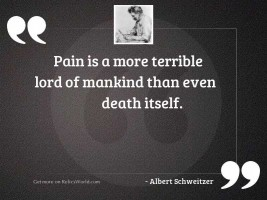 Pain is a more terrible