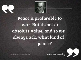 Peace is preferable to war.
