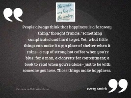 People always think that happiness