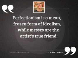 Perfectionism is a mean, frozen