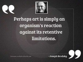 Perhaps art is simply an