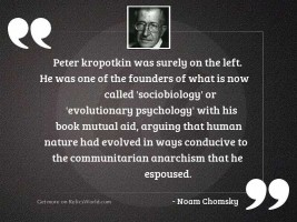 Peter Kropotkin was surely on