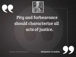 Pity and forbearance should characterize