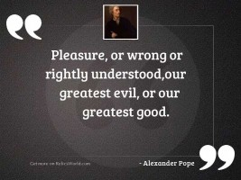 Pleasure, or wrong or rightly
