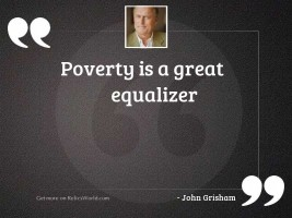 Poverty is a great equalizer