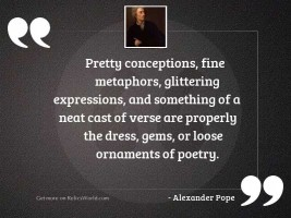 Pretty conceptions, fine metaphors, glittering