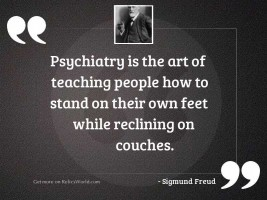 Psychiatry is the art of