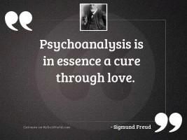 Psychoanalysis is in essence a