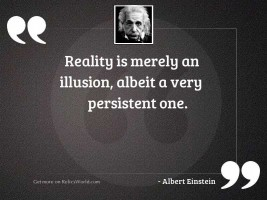 Reality is merely an illusion,