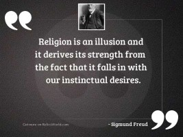 Religion is an illusion and