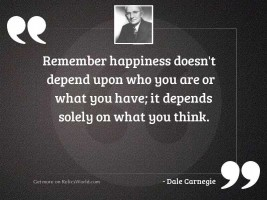 Remember happiness doesn't depend