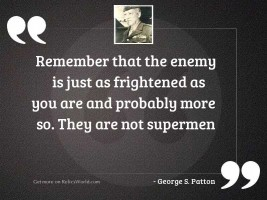 Remember that the enemy is