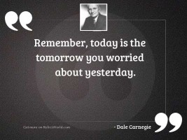 Remember, today is the tomorrow
