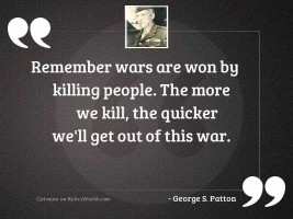 Remember wars are won by