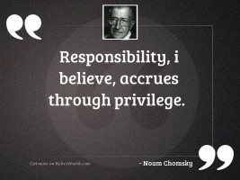 Responsibility, I believe, accrues through