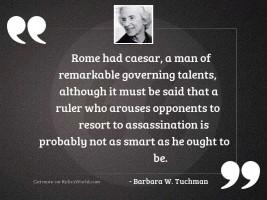 Rome had Caesar a man