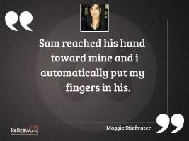 Sam reached his hand toward