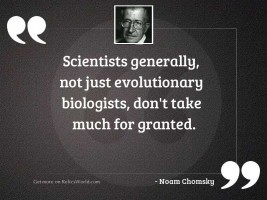 Scientists generally, not just evolutionary