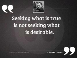 Seeking what is true is